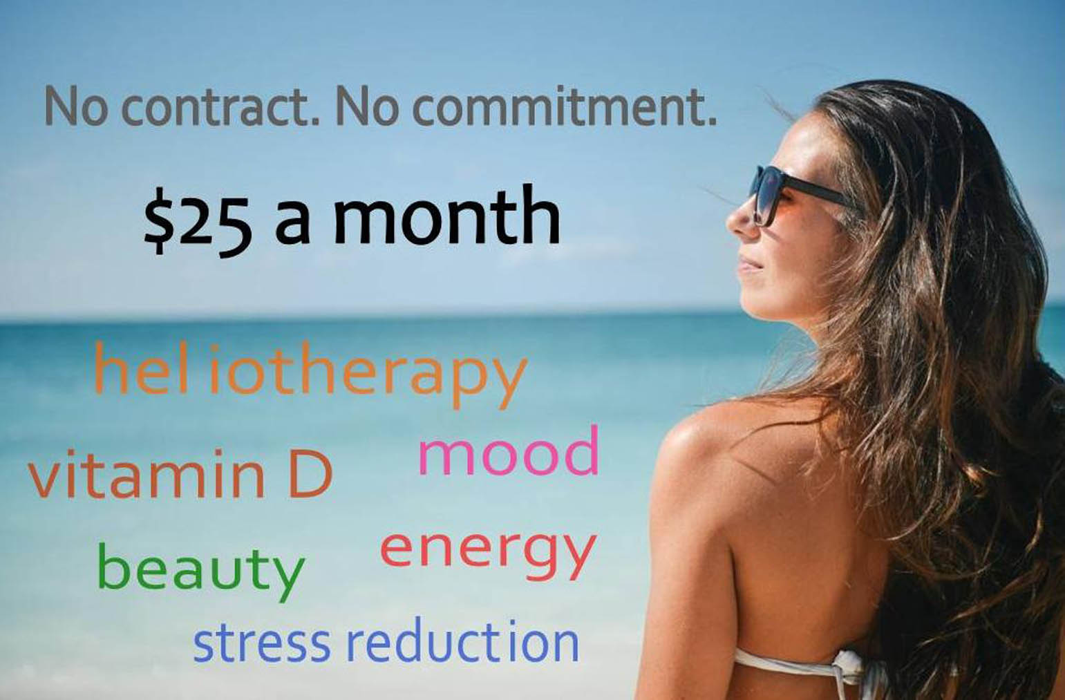 Tan for $25 a month. No contract. No commitment. Tan for heliotherapy, vitamin D, mood, beauty, energy, stress reduction.